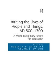 Writing the Lives of People and Things, AD 500-1700 (e-bok)