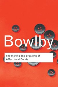 Making and Breaking of Affectional Bonds (e-bok)