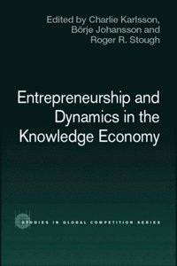 Entrepreneurship and Dynamics in the Knowledge Economy (e-bok)