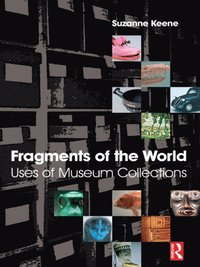 Fragments of the World: Uses of Museum Collections (e-bok)
