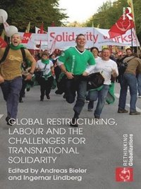 Global Restructuring, Labour and the Challenges for Transnational Solidarity (e-bok)