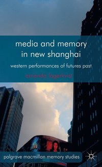 Media and Memory in New Shanghai (inbunden)
