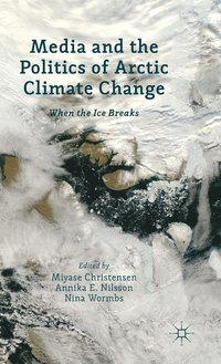 Media and the Politics of Arctic Climate Change (inbunden)