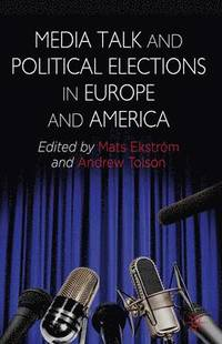 Media Talk and Political Elections in Europe and America (inbunden)