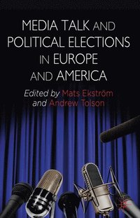 Media Talk and Political Elections in Europe and America (e-bok)