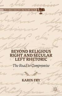 Beyond Religious Right and Secular Left Rhetoric (inbunden)