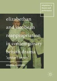 Elizabethan and Jacobean Reappropriation in Contemporary British Drama (inbunden)