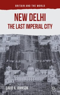 New Delhi: The Last Imperial City (e-bok)