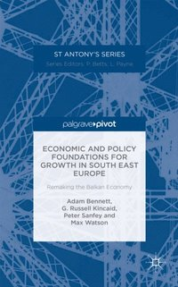 Economic and Policy Foundations for Growth in South East Europe (e-bok)