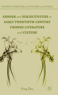 Gender and Subjectivities in Early Twentieth-Century Chinese Literature and Culture (inbunden)