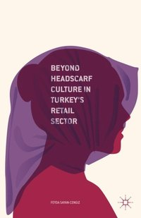 Beyond Headscarf Culture in Turkey's Retail Sector (e-bok)
