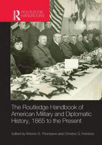 The Routledge Handbook of American Military and Diplomatic History (häftad)