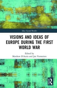 Visions and Ideas of Europe during the First World War (inbunden)