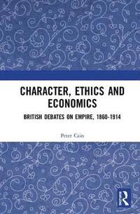 Character, Ethics and Economics (inbunden)