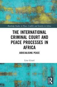 The International Criminal Court and Peace Processes in Africa (inbunden)