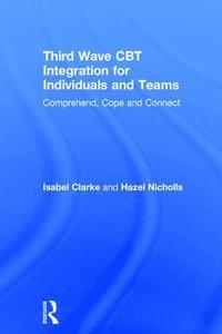 Third Wave CBT Integration for Individuals and Teams (inbunden)