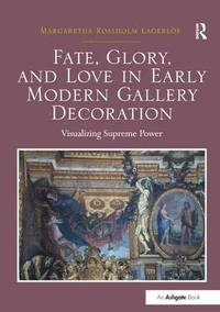 Fate, Glory, and Love in Early Modern Gallery Decoration (häftad)