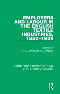 Employers and Labour in the English Textile Industries, 1850-1939 (inbunden)