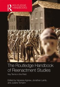 The Routledge Handbook of Reenactment Studies (inbunden)