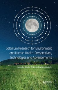 Selenium Research for Environment and Human Health: Perspectives, Technologies and Advancements (inbunden)