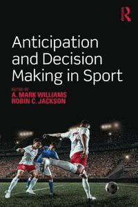 Anticipation and Decision Making in Sport (häftad)