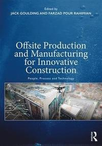 Offsite Production and Manufacturing for Innovative Construction (häftad)