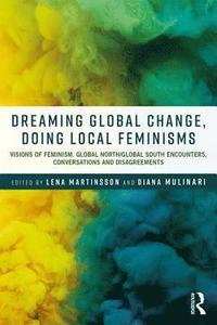 Dreaming Global Change, Doing Local Feminisms (häftad)