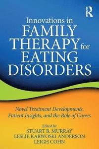 Innovations in Family Therapy for Eating Disorders (häftad)