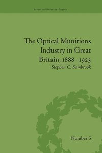 The Optical Munitions Industry in Great Britain, 1888-1923 (häftad)