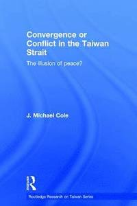 Convergence or Conflict in the Taiwan Strait (inbunden)