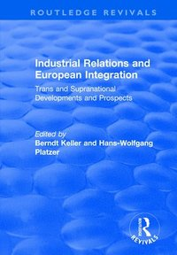 Industrial Relations and European Integration: Trans and Supranational Developments and Prospects (häftad)