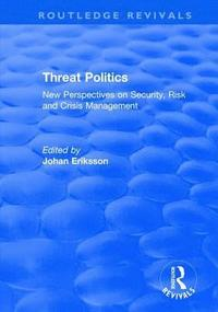 Threat Politics: New Perspectives on Security, Risk and Crisis Management (inbunden)