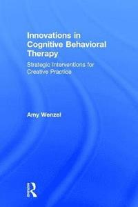 Innovations in Cognitive Behavioral Therapy av Amy Wenzel (Bok)