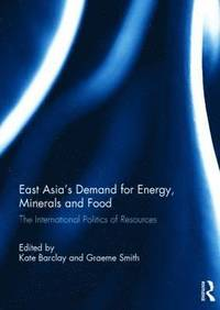 East Asia's Demand for Energy, Minerals and Food (inbunden)