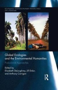 Global Ecologies and the Environmental Humanities (inbunden)