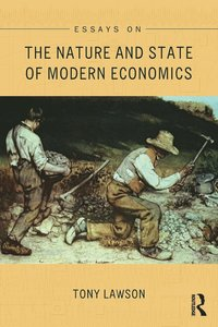 essays on the nature and state of modern economics tony lawson  essays on the nature and state of modern economics haftad
