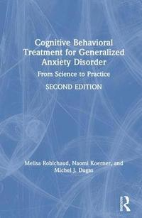 Cognitive Behavioral Treatment for Generalized Anxiety Disorder (inbunden)
