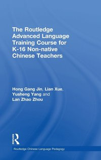 The Routledge Advanced Language Training Course for K-16 Non-native Chinese Teachers (inbunden)