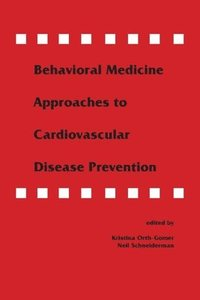 Behavioral Medicine Approaches to Cardiovascular Disease Prevention (häftad)