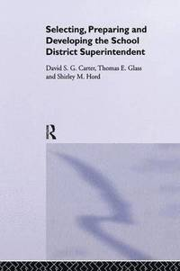 Selecting, Preparing And Developing The School District Superintendent (häftad)