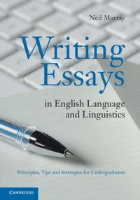murray n. 2012. writing essays in english language and linguistics Writing essays in english language and linguistics: principles, tips and strategies for undergraduates - murray, neil 2012 book recommended (should read.
