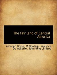 The Fair Land of Central America (häftad)