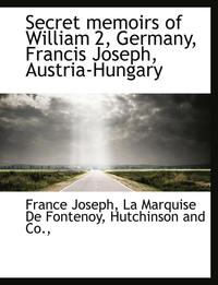 Secret Memoirs of William 2, Germany, Francis Joseph, Austria-Hungary (häftad)