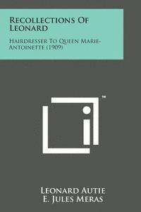 Recollections of Leonard: Hairdresser to Queen Marie-Antoinette (1909) (häftad)