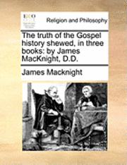 The Truth of the Gospel History Shewed, in Three Books (häftad)
