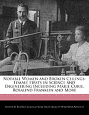 Notable Women and Broken Ceilings: Female Firsts in Science and Engineering Including Marie Curie, Rosalind Franklin and More (häftad)