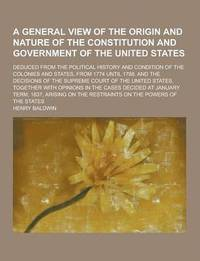 A General View of the Origin and Nature of the Constitution and Government of the United States; Deduced from the Political History and Condition of the Colonies and States, from 1774 Until 1788. and (häftad)