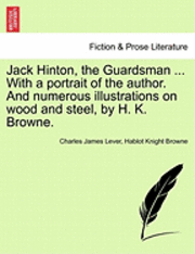 Jack Hinton, the Guardsman ... with a Portrait of the Author. and Numerous Illustrations on Wood and Steel, by H. K. Browne. (häftad)