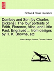 Dombey and Son [by Charles Dickens]. the Four Portraits of Edith, Florence, Alice, and Little Paul. Engraved ... from Designs by H. K. Browne, Etc. (häftad)