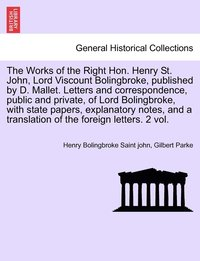 The Works of the Right Hon. Henry St. John, Lord Viscount Bolingbroke, Published by D. Mallet. Letters and Correspondence, Public and Private, of Lord Bolingbroke, with State Papers, Explanatory (häftad)